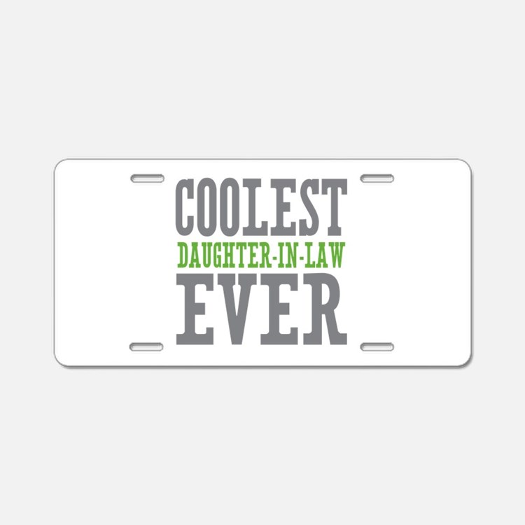 Coolest Daughter-In-Law Ever Aluminum License Plat