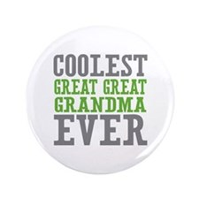 """Coolest Great Great Grandma Ever 3.5"""" Button"""