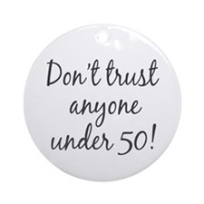 50th birthday trust Ornament (Round)
