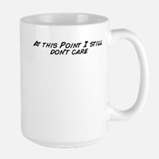 At this Point I still don't care Mugs