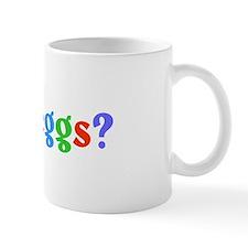 got eggs? (A) Mug