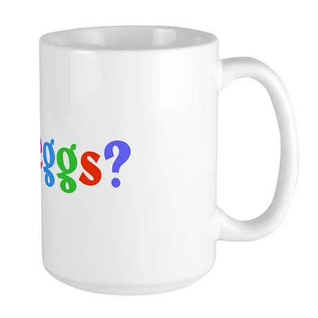 got eggs? (A) Large Mug