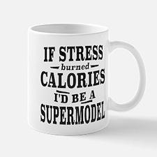 If Stress Burned Calories, I'd Be A Supermodel Mug