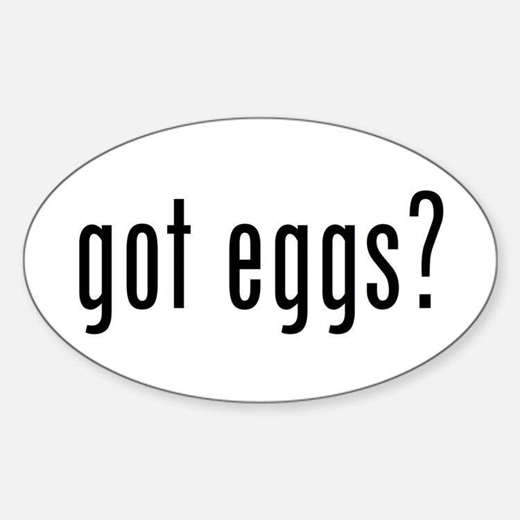 got eggs? (B) Oval Decal