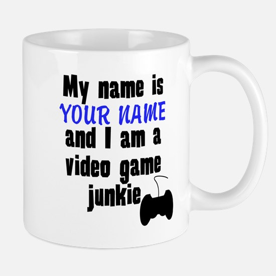 My Name Is And I Am A Video Game Junkie Mugs
