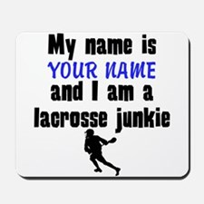 My Name Is And I Am A Lacrosse Junkie Mousepad