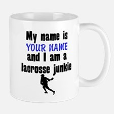 My Name Is And I Am A Lacrosse Junkie Mugs