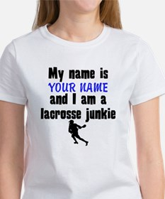 My Name Is And I Am A Lacrosse Junkie T-Shirt