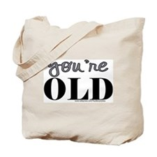 You're Old Tote Bag