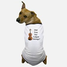 Catgut Strings? Dog T-Shirt