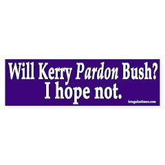 Will Kerry Pardon Bush? (Bumper Sticker)