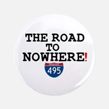 I 495 - THE ROAD TO NOWHERE! 3.5&Quot; Button