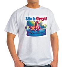 Life is Greyt! T-Shirt