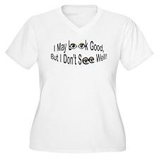 I May Look Good T-Shirt