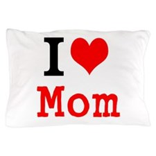 I Love Mom Pillow Case