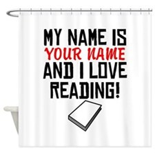 My Name Is And I Love Reading Shower Curtain