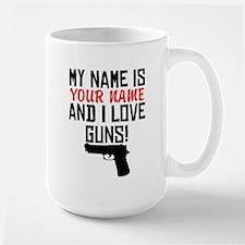My Name Is And I Love Guns Mugs