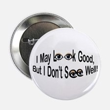I May Look Good Button