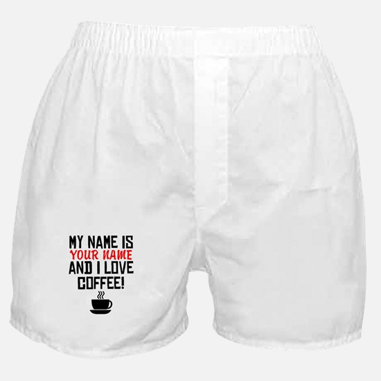 My Name Is And I Love Coffee Boxer Shorts