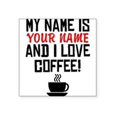 My Name Is And I Love Coffee Sticker