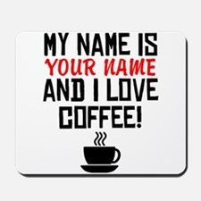 My Name Is And I Love Coffee Mousepad