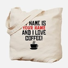 My Name Is And I Love Coffee Tote Bag