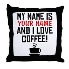 My Name Is And I Love Coffee Throw Pillow