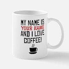 My Name Is And I Love Coffee Mugs