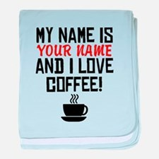 My Name Is And I Love Coffee baby blanket