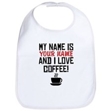 My Name Is And I Love Coffee Bib
