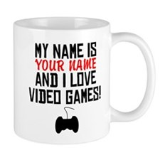 My Name Is And I Love Video Games Mugs