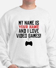 My Name Is And I Love Video Games Sweatshirt