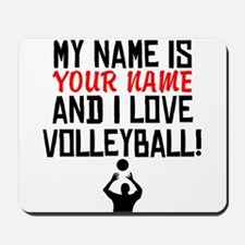 My Name Is And I Love Volleyball Mousepad