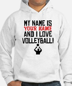 My Name Is And I Love Volleyball Hoodie