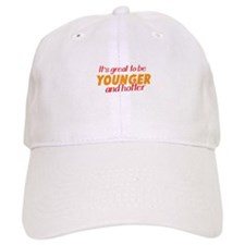Its great to be YOUNGER and HOTTER! Baseball Cap