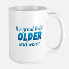 Its great to be older and WISER Mugs