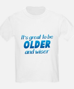 Its great to be older and WISER T-Shirt