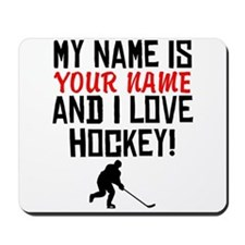 My Name Is And I Love Hockey Mousepad