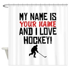 My Name Is And I Love Hockey Shower Curtain