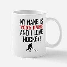 My Name Is And I Love Hockey Mugs