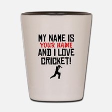 My Name Is And I Love Cricket Shot Glass