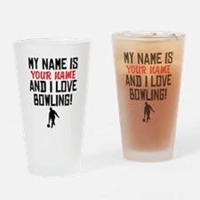 My Name Is And I Love Bowling Drinking Glass