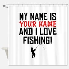My Name Is And I Love Fishing Shower Curtain