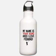 My Name Is And I Love Fishing Water Bottle