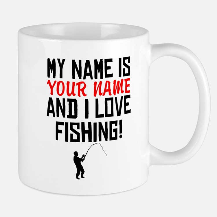 My Name Is And I Love Fishing Mugs