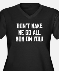 Don't Make Me Go All Mom On You Plus Size T-Shirt