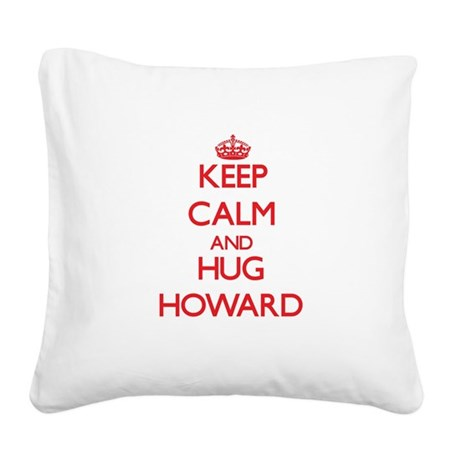 Keep calm and Hug Howard Square Canvas Pillow