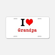 I Love Grandpa Aluminum License Plate