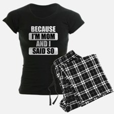 Because Im Mom And I Said So Pajamas