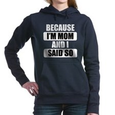 Because Im Mom And I Said So Hooded Sweatshirt